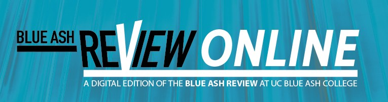 Blue Ash Review Online: UC Blue Ash College Literary and Visual Arts Magazine